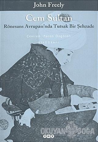 Cem Sultan Rönesans Avrupası'nda Tutsak Bir Şehzade - John Freely - Ya
