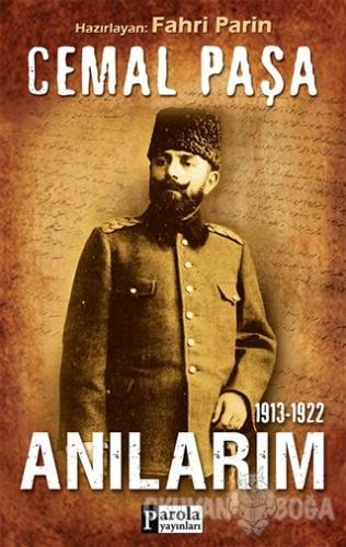 Cemal Paşa / 1913-1922 Anılarım - Cemal Paşa - Parola Yayınları