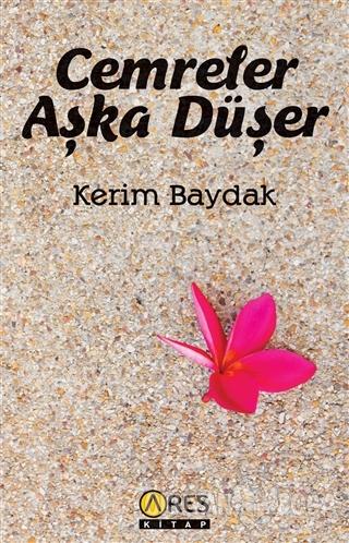 Cemreler Aşka Düşer - Kerim Baydak - Ares Yayınları