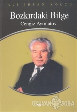 Cengiz Aytmatov Bozkırdaki Bilge