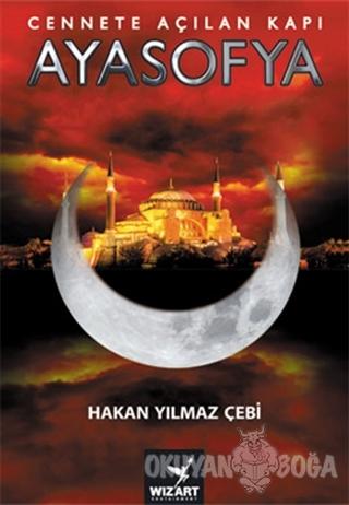 Cennete Açılan Kapı Ayasofya - Hakan Yılmaz Çebi - Wizart Yayınları