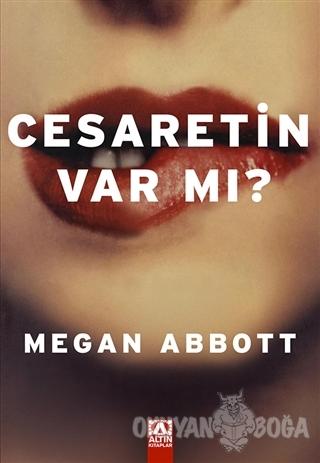 Cesaretin Var mı? - Megan Abbott - Altın Kitaplar