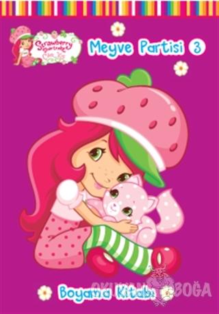 Çilek Kız Meyve Partisi 3 - Boyama Kitabı - Kolektif - Doğan Egmont Ya