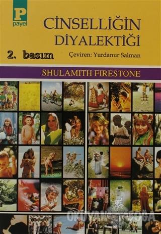 Cinselliğin Diyalektiği - Shulamith Firestone - Payel Yayınları