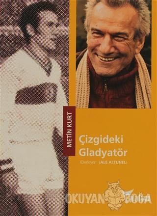 Çizgideki Gladyatör - Metin Kurt - Yazılama Yayınevi