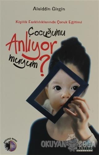 Çocuğumu Anlıyor muyum? - Alaiddin Girgin - Kariyer Yayınları