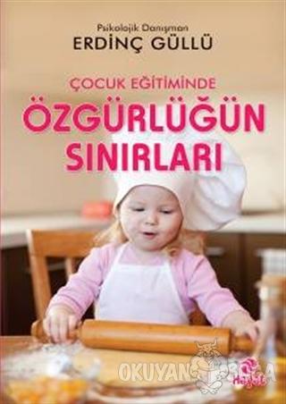 Çocuk Eğitiminde Özgürlüğün Sınırları - Erdinç Güllü - Hayat Yayınları