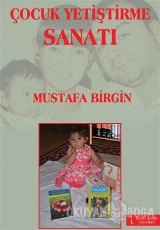 Çocuk Yetiştirme Sanatı - Mustafa Birgin - İkinci Adam Yayınları