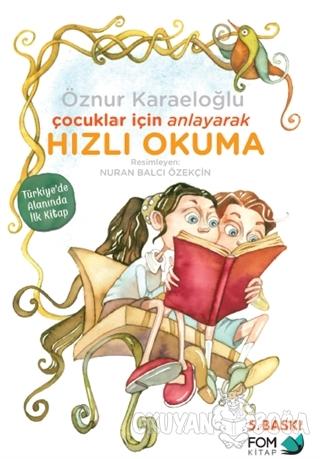 Çocuklar İçin Anlayarak Hızlı Okuma - Öznur Karaeloğlu - FOM Kitap