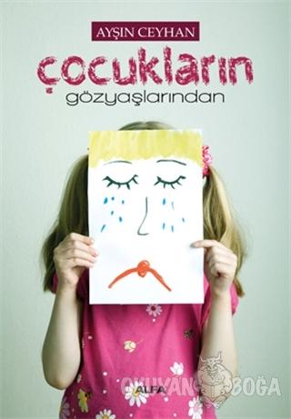 Çocukların Gözyaşlarından - Ayşın Ceyhan - Alfa Yayınları