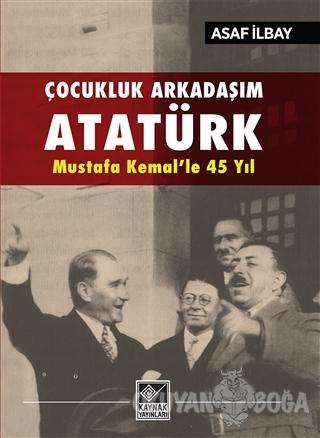 Çocukluk Arkadaşım Atatürk - Asaf İlbay - Kaynak Yayınları