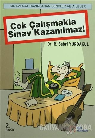 Çok Çalışmakla Sınav Kazanılmaz! - Sabri Yurdakul - Kare Yayınları - D