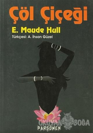 Çöl Çiçeği - E.Maude Hull - Parşömen Yayınları