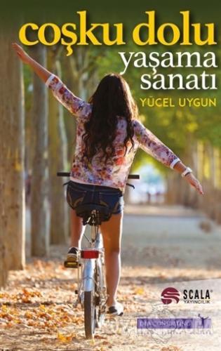 Coşku Dolu Yaşama Sanatı - Yücel Uygun - Scala Yayıncılık