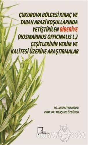 Çukurova Bölgesi Kıraç ve Taban Arazi Koşullarında Yetiştirilen Biberiye(Rosmarinus Officinalis L.) Çeşitlerinin Verim ve Kalitesi Üzerine Araştırmalar