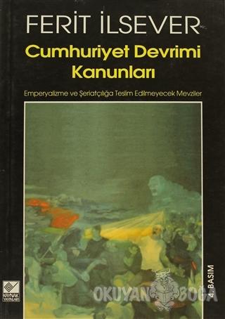 Cumhuriyet Devrimi Kanunları - Ferit İlsever - Kaynak Yayınları