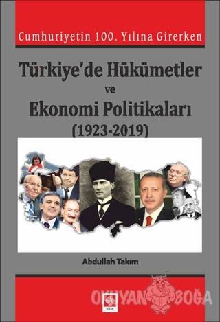 Cumhuriyetin 100. Yılına Girerken Türkiye'de Hükümetler ve Ekonomi Politikaları (1923-2019)