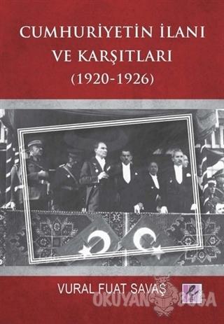 Cumhuriyetin İlanı ve Karşıtları (1920-1926) - Vural Fuat Savaş - Efil