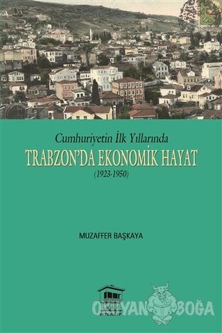 Cumhuriyetin İlk Yıllarında Trabzon'da Ekonomik Hayat (1923-1950) - Mu