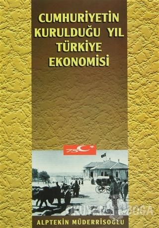 Cumhuriyetin Kurulduğu Yıl Türkiye Ekonomisi - Alptekin Müderrisoğlu -
