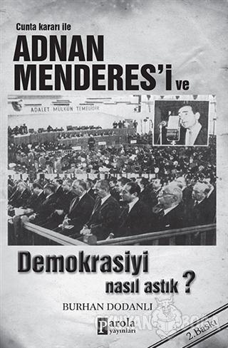 Cunta Kararı ile Adnan Menderes'i ve Demokrasiyi Nasıl Astık? - Burhan