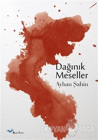 Dağınık Meseller - Ayhan Şahin - Başkayerler Yayınları
