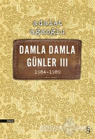 Damla Damla Günler 3 - 1984-1989 - Adalet Ağaoğlu - Everest Yayınları