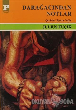 Darağacından Notlar - Julius Fuçik - Payel Yayınları