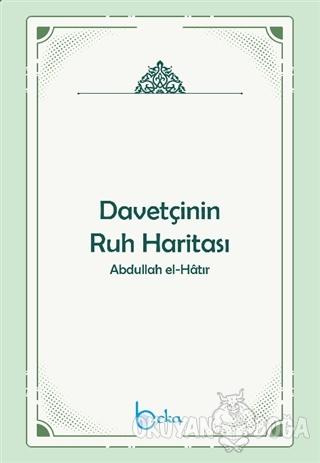 Davetçinin Ruh Haritası - Abdullah El-Hatır - Beka Yayınları