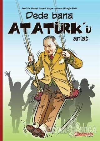 Dede Bana Atatürk'ü Anlat - Ahmet Necmi Yaşar - Güneşyolu Yapım Yayın