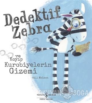 Dedektif Zebra ve Kayıp Kurabiyelerin Gizemi - Gill Mclean - İş Bankas