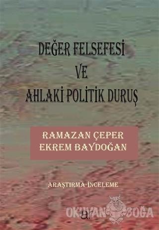 Değer Felsefesi ve Ahlaki Politik Duruş - Ramazan Çeper - Ar Yayınları