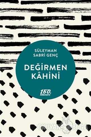 Değirmen Kahini - Süleyman Sabri Genç - 160. Kilometre Yayınevi