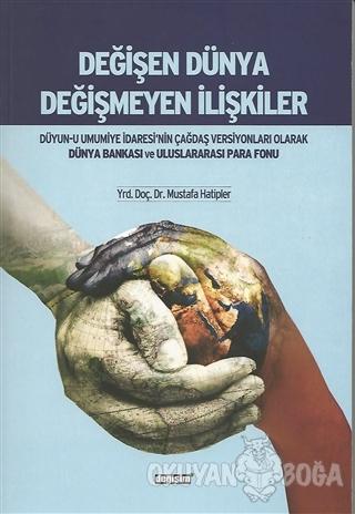 Değişen Dünya Değişmeyen İlişkiler - Mustafa Hatipler - Değişim Yayınl