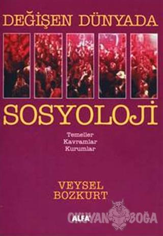Değişen Dünyada Sosyoloji - Veysel Bozkurt - Alfa Aktüel Yayınları