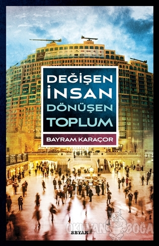 Değişen İnsan Dönüşen Toplum - Bayram Karaçor - Beyan Yayınları