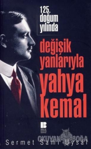 Değişik Yanlarıyla Yahya Kemal - Sermet Sami Uysal - Bilge Kültür Sana