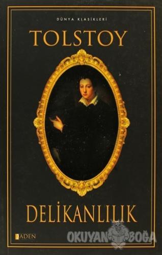 Delikanlılık - Lev Nikolayeviç Tolstoy - Aden Yayıncılık