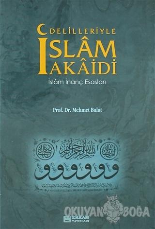 Delilleriyle İslam Akaidi (Ciltli) - Mehmet Bulut - Erkam Yayınları