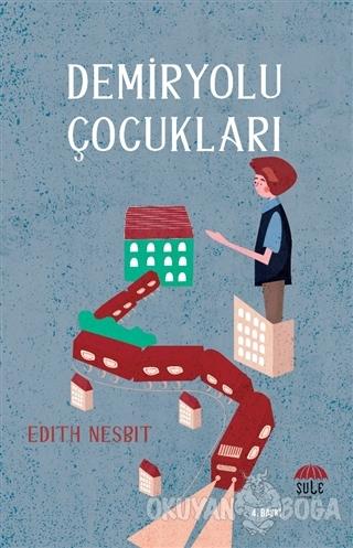 Demiryolu Çocukları - Edith Nesbit - Şule Yayınları