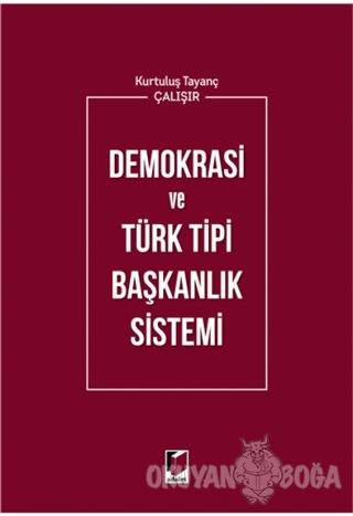 Demokrasi ve Türk Tipi Başkanlık Sistemi - Kurtuluş Tayanç Çalışır - A