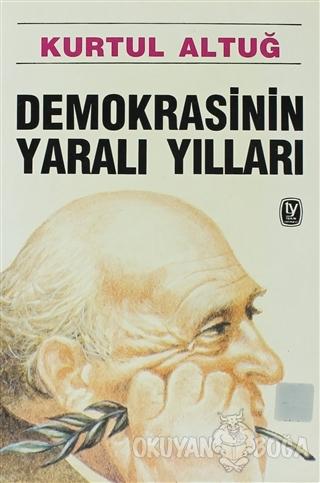 Demokrasinin Yaralı Yılları - Kurtul Altuğ - Tekin Yayınevi