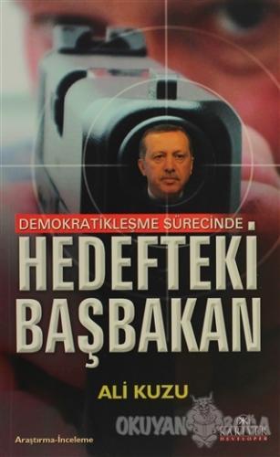Demokratikleşme Sürecinde Hedefteki Başbakan - Ali Kuzu - Kariyer Yayı