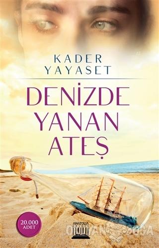 Denizde Yanan Ateş - Kader Yayaset - Anatolia Kitap