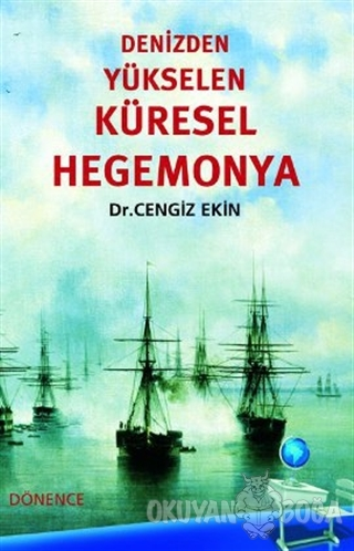 Denizden Yükselen Küresel Hegemonya - Cengiz Ekin - Dönence Basım ve Y
