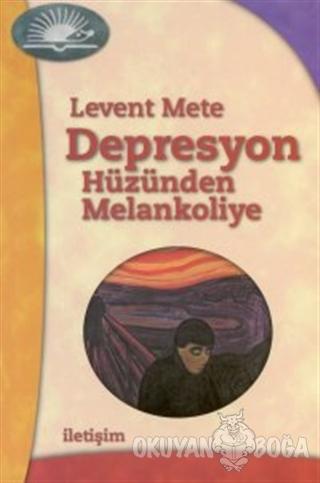 Depresyon - Hüzünden Melankoliye - Levent Mete - İletişim Yayınevi