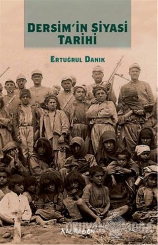 Dersim'in Siyasi Tarihi - Ertuğrul Danık - Kalkedon Yayıncılık