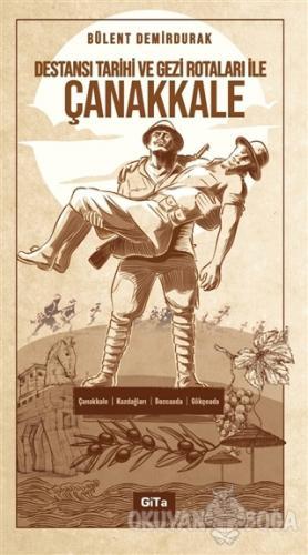 Destansı Tarihi ve Gezi Rotaları ile Çanakkale - Bülent Demirdurak - G