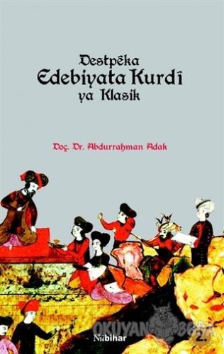 Destpeka Edebiyata Kurdi ya Klasik - Abdurrahman Adak - Nubihar Yayınl