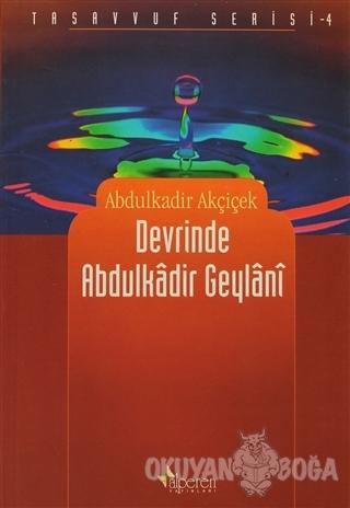 Devrinde Abdulkadir Geylani - Abdulkadir Akçiçek - Alperen Yayınları
